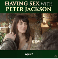 Memes, Sex, and Hope: HAVING SEX WITH  PETER JACKSON  Again?  CH I hope he doesn't prequel.