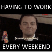 Blackpeopletwitter, Ctfu, and Facts: HAVING TO WORK  [screams inte  allyl  EVERY WEEKEND When someone wishes me a good weekend while I'm at work and I know I work all weekend. 😐 facts truth word realtalk salute trueshit follow onpoint followme niggasbelike bitchesbelike nochill loveit laugh ctfu lmao indeed quotes tag4likes repostit rpmyshit dt lyli lyli1717 workingtheweekends workgotmelike fml whatweekend enjoywhat workonsaturday