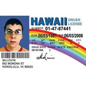 Sex, Date, and Hair: HAWAI  DRIVER  LICENSE  NUMBER 01-47-87441  DOB 06/03/1981 EXe 06/03/2008  WT HAIR EYES SEX CTY  BRO  HT  150  5-10  BRO  0  ISSUE DATE CLASS RESTR ENDORSE  06/18/1998  3  MCLOVIN  892 MOMONA ST  HONOLULU, HI 96820 McLovin turned 38 today! 🎂🎈😂 https://t.co/eVeMGT6fOD