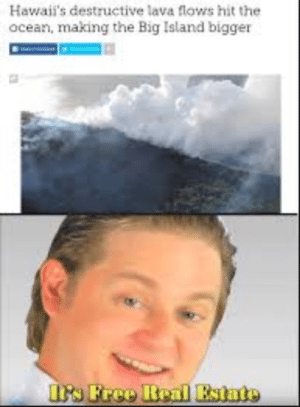 Irs, Free, and Ocean: Hawaii's destructive lava flows hit the  ocean, making the Big Island bigger  irs Free Real Estate shhh let me whisper in your ear