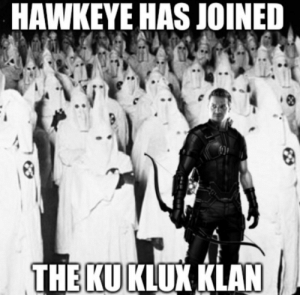"""""""Hawkeye's racist because he killed innocent Japanese people in Endgame"""": HAWKEYE HAS JOINED  THE KU KLUX KLAN """"Hawkeye's racist because he killed innocent Japanese people in Endgame"""""""