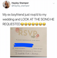 Regret, Wedding, and Boyfriend: Hayley Stampeir  @hayley_stamper  My ex boyfriend just rsvpd to my  wedding and LOOK AT THE SONG HE  REQUESTED부부eesee  SVD  PLEASE RESPOND BY JUNE 20TH  XAccepts with pleasure  Declines with regret  I PROMISE TO DANCE IF YOU PLAY  I Loved ther Fiest - Heartlans He ain't lying though.. 🤷‍♂️😂 https://t.co/jNAiXT2Jkf