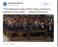 "Books, Unity, and Historical: Haymarket Books  @haymarketbooks  Follow  ""The historical unity of the ruling classes is  realized in the state."" -Antonio Gramsci  8:12 AM-5 Dec 2018 The historical unity of the ruling classes is realized in the state."" —Antonio Gramsci"