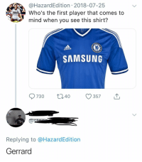 """Adidas, Memes, and Samsung: @HazardEdition 2018-07-25  Who's the first player that comes to  mind when you see this shirt?  adidas  SAMSUNG  CD  OU  ASK  Replying to @HazardEdition  Gerrard Man said """"Gerrard"""" 😂😂"""