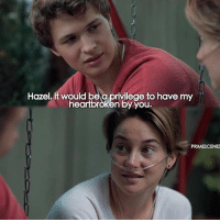 Memes, Fault in Our Stars, and Stars: Hazel, it would bea privilege tohave my  heartbroken by you.  PRIMESCENES The fault in our stars ❤️