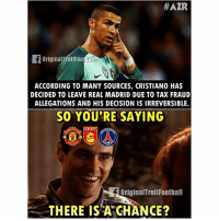 Be Like, Football, and Memes: HAZR  originalTfoll Footbal  ACCORDING TO MANY SOURCES, CRISTIANO HAS  DECIDED TO LEAVE REAL MADRID DUE TO TAX FRAUD  ALLEGATIONS AND HIS DECISION IS IRREVERSIBLE.  SO YOU'RE SAYING  CFFC  fbriginalTroll Football  THERE IS A GHANCE? Football Fans Be Like... 😂😂😂 🔻GET FOOTBALL EMOJIS ➡️ LINK IN OUR BIO! ⚽️