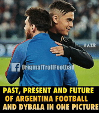 Football, Future, and Memes: HAZR  originalTrollFootban  PAST, PRESENT AND FUTURE  OF ARGENTINA FOOTBALL  AND DYBALA IN ONE PICTURE Leo Messi 🔥⚽️ Follow @instatroll.soccer