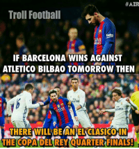 Barcelona, Memes, and Troll: HAZR  Troll Football  beko  IAR  IF BARCELONA WINS AGAINST  ATLETICO BILBAO TOMORROW THEN  FIN  irate!  RTinares  THERE WILL BEANEL Another ElClasico?