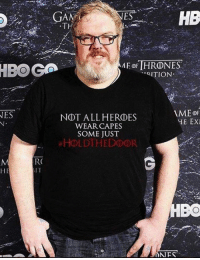 Hbo, Memes, and Hbo Go: HB  GAM  TH  THRONES  MF OF HBO GO  RITION  AME F  NES  NDT ALL HERDES  HE EXI  WEAR CAPES  SOME JUST  HOLD HEDDDR  RC  IT  HE  NIES 😍 Buy Tees Here - https://www.sunfrog.com/intvseries/GoT