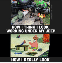 HB488  HOW I THINK I LOOK  WORKING UNDER MY JEEP  HOW I REALLY LOOK Great meme by @liljeepfamily