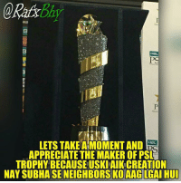 Memes, 🤖, and Maker: HBL.  HBL  APPRECIATE THE MAKER OF PSL  TROPHY BECAUSEUSKIAIKCREATION  NAY SUBHASE NEIGHBORSKO AAG LGAI HUI 😜😜😜😜