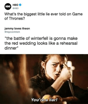 "the night is short but full of terrors.: HBO  CHBO  What's the biggest little lie ever told on Game  of Thrones?  jammy loves theon  Bregulusvblack  the battle of winterfell is gonna make  the red wedding looks like a rehearsal  dinner""  You'rea liar! the night is short but full of terrors."