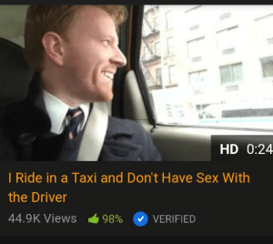 Me🚕irl by IDABOSEST MORE MEMES: HD 0:24  I Ride in a Taxi and Don't Have Sex With  the Driver  44.9K Views 98% VERIFIED Me🚕irl by IDABOSEST MORE MEMES
