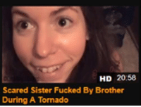 scared: HD 20:58  Scared Sister Fucked By Brother  During A Tornado