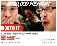 💉🔥HEROIN FACT ANYTHING TO PAY FOR UR HABBIT AY AM I RIGHT @BUZZFEED🔥💉: HE  200000 WORTH IT  $40 Dollar Heroin Vs. $200,000 Heroin  BuzzFeeD  BuzzFeedVideo  Video  Subscribe  11,674,462  Add to  Share More  15,745,453 views  210,121  gi 7,720 💉🔥HEROIN FACT ANYTHING TO PAY FOR UR HABBIT AY AM I RIGHT @BUZZFEED🔥💉