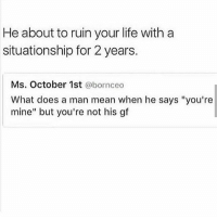 """don't play yourselves - dessi: He about to ruin your life with a  situationship for 2years.  Ms. October 1st  abornceo  What does a man mean when he says """"you're  mine"""" but you're not his gf don't play yourselves - dessi"""