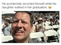 Dad, Memes, and 🤖: He accidentally recorded himself while his  daughter walked in her graduation. Who's Dad is this?