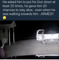 "Memes, Rey, and Traffic: He asked him to put his Gun down at  least 20 times, he gave him 20  chances to stay alive.. even when he  was walking towards him ..ARMED!  @el rey del corrido Capable of forming an arrest on an armed man begging for death while walking towards the cop and not following commands ..... and yet when it's a ""routine traffic stop"" a simple reach for your licence can end in your death. If you're a certain demographic 🤔🤔 .... hmmm I wonder why that is"