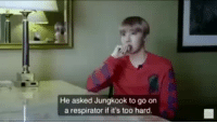 I WILL SERIOUSLY TAKE ON ANYONE WHO DARES SAY THAT BTS AREN'T HARD WORKERS AND THAT THEY DO THIS ALL FOR FAME: He asked Jungkook to go on  a respirator if it's too hard I WILL SERIOUSLY TAKE ON ANYONE WHO DARES SAY THAT BTS AREN'T HARD WORKERS AND THAT THEY DO THIS ALL FOR FAME