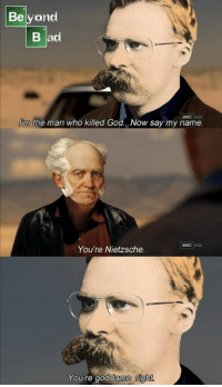 God, Memes, and 🤖: He  B ad  'tm the man who killed God...Now say my name  You're Nietzsche.  You're goada  mn igh