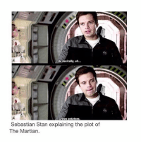 he is not wrong —sara: He basically, uh...  Grows potatoes  Sebastian Stan explaining the plot of  The Martian. he is not wrong —sara
