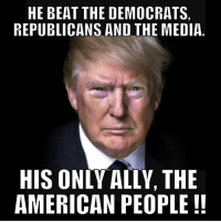 He earned the position, he beat the best of both parties. Call him President.: HE BEAT THE DEMOCRATS  REPUBLICANS AND THE MEDIA  HIS ONLY ALLY, THE  AMERICAN PEOPLE He earned the position, he beat the best of both parties. Call him President.
