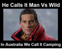 Old gold 😂😂: He Calls it Man Vs Wild  In Australia We Call lt Camping Old gold 😂😂