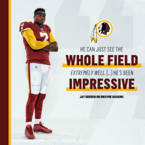 Jay, Memes, and Washington Redskins: HE CAN JUST SEE THE  WHOLE FIELD  EXTREMELY WELL, ...] HE'S BEEN  IMPRESSIVE  JAY GRUDEN ON DWAYNE HASKINS Raise your hand if you're ready to see Dwayne Haskins in action. 🙋🙋‍♂️  @dh_simba7 | @Redskins https://t.co/yq353jRR4Y