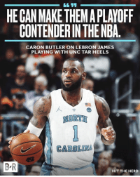 LeBron James, Nba, and Lebron: HE CAN MAKE THEMAPLAYOFF  CONTENDERIN THENBA  CARON BUTLER ON LEBRON JAMES  PLAYING WITH UNC TAR HEELS  NORTE  CAROLINA  BR  HIT THE HERD Caron Butler: LeBron could make UNC a playoff team if they were in the NBA.