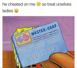 Master, Master Card, and Treat: he cheated on me  so treat urselves  ladies  MASTER CARD  2