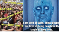 I feel you Dr.Manhattan. (credit: The Justice League Watchtower on Facebook) Batman Superman WonderWoman TheFlash GreenLantern Aquaman Cyborg MartianManhunter Shazam GreenArrow Darkseid LexLuthor SuicideSquad Deadshot Joker HarleyQuinn Deathstroke JusticeLeague BatmanvSuperman DCEU DrManhattan Watchmen TheComedian: HE DESTROYED SUPERM  RE SNYDER!!!  MURDERER  BATMAN A MADE I am tired of Earth. These people  HESA SHITTYDIRECTO I am tired of being caught in the  tangle of their lives. I feel you Dr.Manhattan. (credit: The Justice League Watchtower on Facebook) Batman Superman WonderWoman TheFlash GreenLantern Aquaman Cyborg MartianManhunter Shazam GreenArrow Darkseid LexLuthor SuicideSquad Deadshot Joker HarleyQuinn Deathstroke JusticeLeague BatmanvSuperman DCEU DrManhattan Watchmen TheComedian