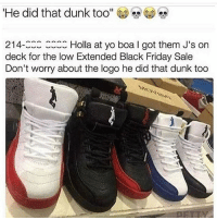 Nigga doing 2k dunk packages: He did that dunk too  214  Holla at yo boa l got them J's on  deck for the low Extended Black Friday Sale  Don't worry about the logo he did that dunk too Nigga doing 2k dunk packages