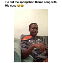 Memes, SpongeBob, and Haha: He did the spongebob theme song with  His nose Haha! 😂 Credit: @006semajbond