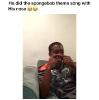 I know they high af 😂: He did the spongebob theme song with  His nose I know they high af 😂