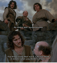 The Princess Bride: He didnit fall? Inconceivable  You keep using that word. I do not think  it means what you think it means The Princess Bride
