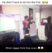 Memes, Tag Someone, and 🤖: He didn't have to do him like that  When niggas think they scary Lmaoo tag someone 😂 @thehoodtube