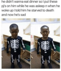 Clever parenting.: he didn't wanna eat dinner so I put these  pj's on him while he was asleep n when he  woke up l told him he starved to death  and now he's sad Clever parenting.