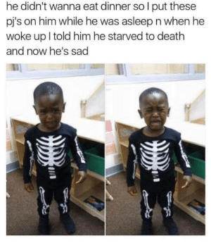 Dank, Memes, and Target: he didn't wanna eat dinner soI put these  pj's on him while he was asleep n when he  woke up l told him he starved to death  and now he's sad Seems legit by NoblePancake FOLLOW HERE 4 MORE MEMES.