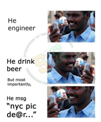 "Sent by ahmed khan: He  engineer  He drink  beer  But most  importantly,  He msg  nyc piC  de@r..."" Sent by ahmed khan"