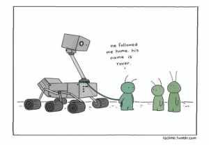 Memes, Tumblr, and Home: he followed  me home. his  name iS  rover  lizclimo. tumblr.com ❤️ wbw curiosityrover marsrover