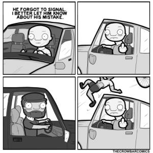 Him, Use, and  Better: HE FORGOT TO SIGNAL.  I BETTER LET HIM KNOW  ABOUT HIS MISTAKE.  THECROWBARCOMICS use your signals. [OC]