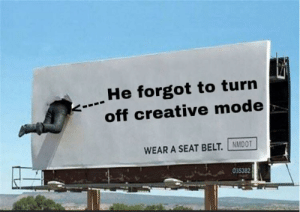Always remember to /gamemode survival: He forgot to turn  off creative mode  WEAR A SEAT BELT. NMDOT  035382 Always remember to /gamemode survival