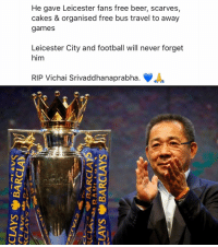 Beer, Football, and Memes: He gave Leicester fans free beer, scarves  cakes & organised free bus travel to away  games  Leicester City and football will never forget  him  RIP Vichai Srivaddhanaprabha. The owner of Leicester who passed away in the tragic helicopter accident. RIP 🙏