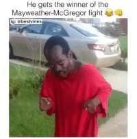 Lmao, Mayweather, and Memes: He gets the winner of the  Mayweather-McGregor fight  ig: @bestvines lmao! 😂 👉🏻(@bestvines bestvines)