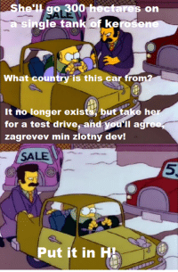 "Memes, 300, and 🤖: he go 300  on  a single tank  of kerosen  What count  is this car fro  It no longer exists, but take her  for a test drive, and you'll a  zagrevev min zlotny dev!  SALE.  Put it in H (""Mr. Plow"" S4E9)"