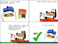 goofy please!: He  Goofy, I just bought  Microsoft office.  Wait a minute  Are you  using the spell check  feature for our  conversation?  RAGEBUILDER.COM  Well That's nice, Dolan  Goofy, please.  ABC goofy please!