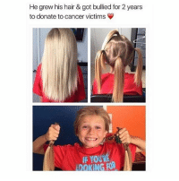 Memes, Cancer, and Hair: He grew his hair & got bullied for 2 years  to donate to cancer victims  IF YOURE  OOKING FOW He's selfless 🙌🏼 Double tap if you agree ❤️ @peopleareamazing @peopleareamazing @peopleareamazing