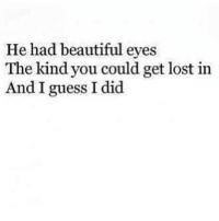 http://iglovequotes.net/: He had beautiful eyes  The kind you could get lost in  And I guess I did http://iglovequotes.net/