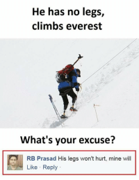 """Memes, True, and Http: He has no legs,  climbs everest  What's your excuse?  RB Prasad His legs won't hurt, mine will  Like Reply <p>True though! via /r/memes <a href=""""http://ift.tt/2ubNjue"""">http://ift.tt/2ubNjue</a></p>"""