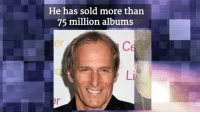 Memes, 🤖, and Michael Bolton: He has sold more than  75 million albums Let's wish Michael Bolton a great 64th Birthday!